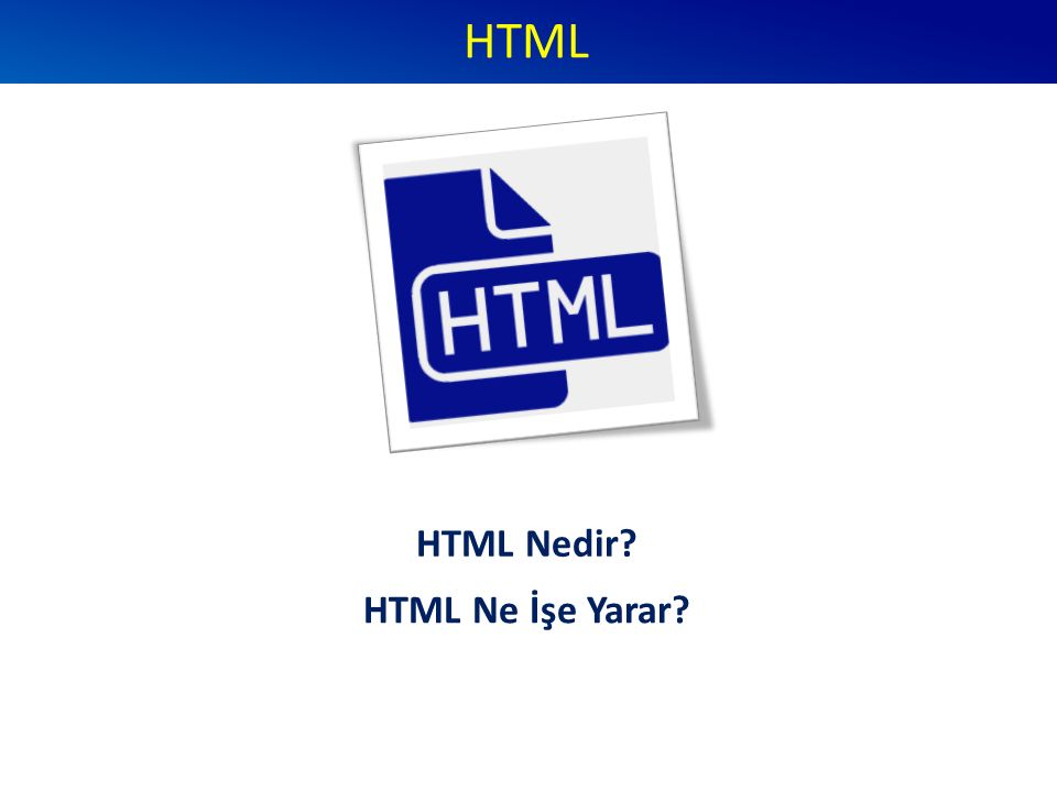 HTML HTML Nedir? HTML Ne İşe Yarar?