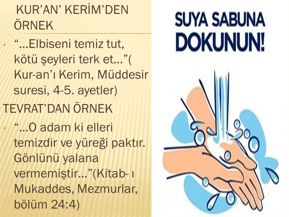 KUR'AN' KERİM'DEN ÖRNEK …Elbiseni temiz tut, kötü şeyleri terk et… ( Kur-an'ı Kerim, Müddesir suresi, 4-5.