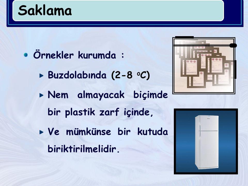 Saklama Örnekler kurumda : Buzdolabında (2-8 o C) Nem almayacak biçimde bir plastik zarf içinde, Ve mümkünse bir kutuda biriktirilmelidir.