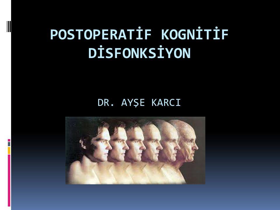 POSTOPERATİF KOGNİTİF DİSFONKSİYON DR. AYŞE KARCI