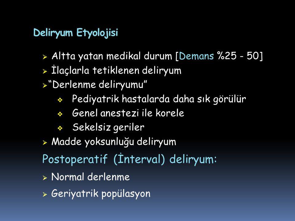 """Deliryum Etyolojisi  Altta yatan medikal durum [Demans %25 - 50]  İlaçlarla tetiklenen deliryum  """"Derlenme deliryumu""""  Pediyatrik hastalarda daha"""