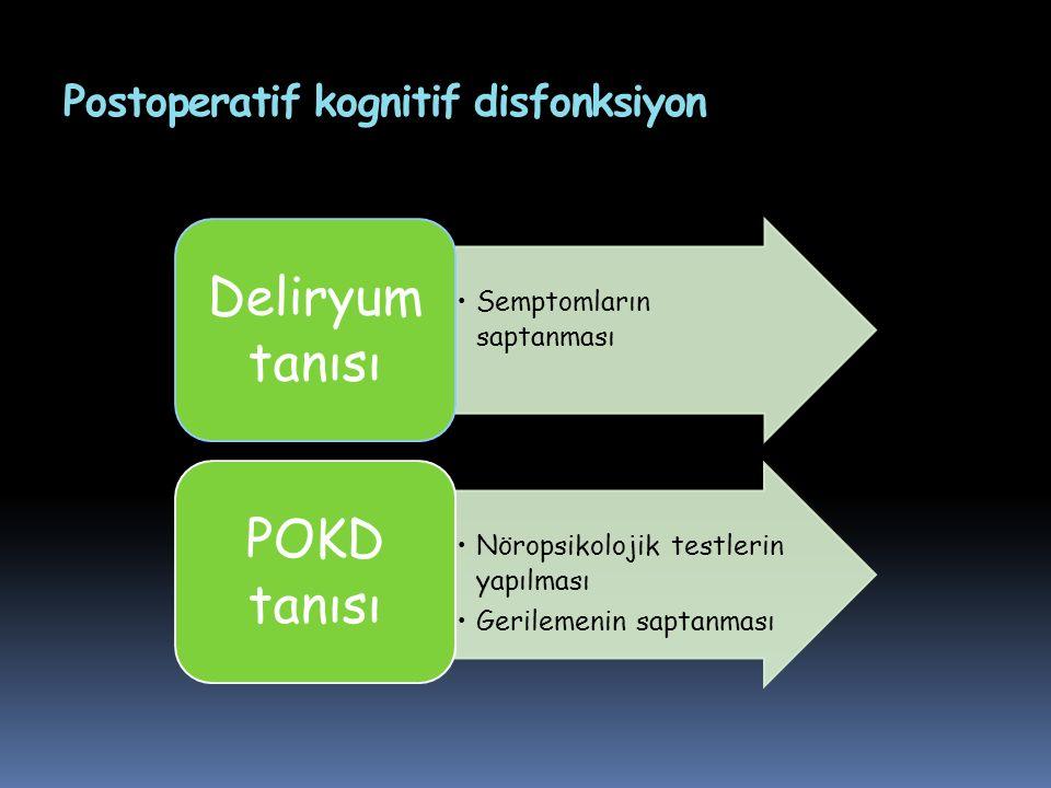 Postoperatif kognitif disfonksiyon Semptomların saptanması Deliryum tanısı Nöropsikolojik testlerin yapılması Gerilemenin saptanması POKD tanısı