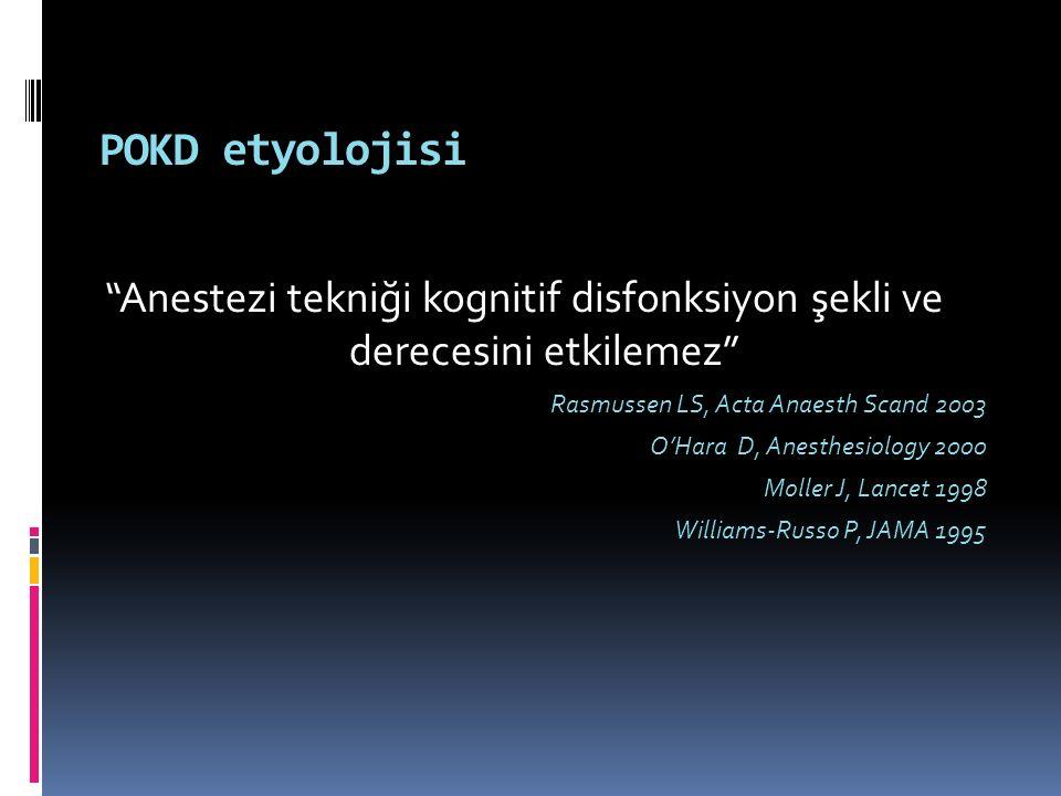 "POKD etyolojisi ""Anestezi tekniği kognitif disfonksiyon şekli ve derecesini etkilemez"" Rasmussen LS, Acta Anaesth Scand 2003 O'Hara D, Anesthesiology"