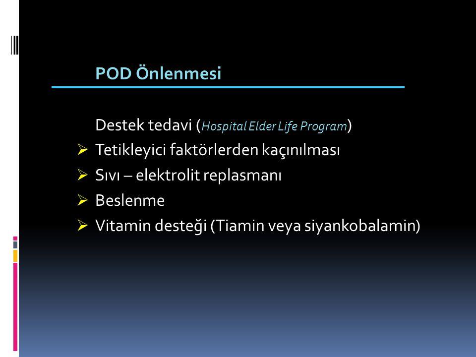 POD Önlenmesi Destek tedavi ( Hospital Elder Life Program )  Tetikleyici faktörlerden kaçınılması  Sıvı – elektrolit replasmanı  Beslenme  Vitamin