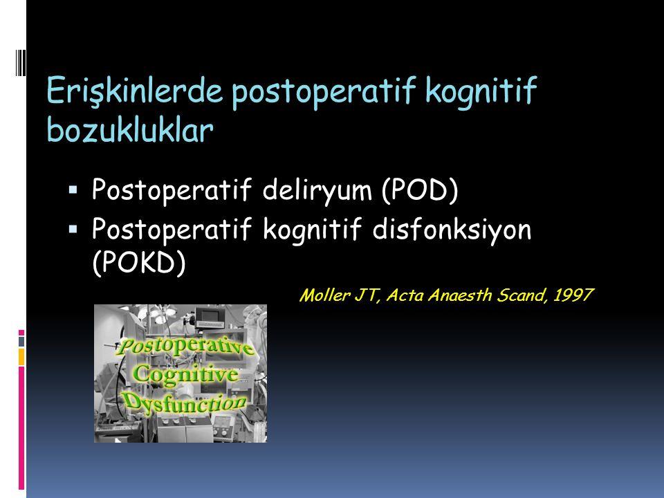 Erişkinlerde postoperatif kognitif bozukluklar  Postoperatif deliryum (POD)  Postoperatif kognitif disfonksiyon (POKD) Moller JT, Acta Anaesth Scand