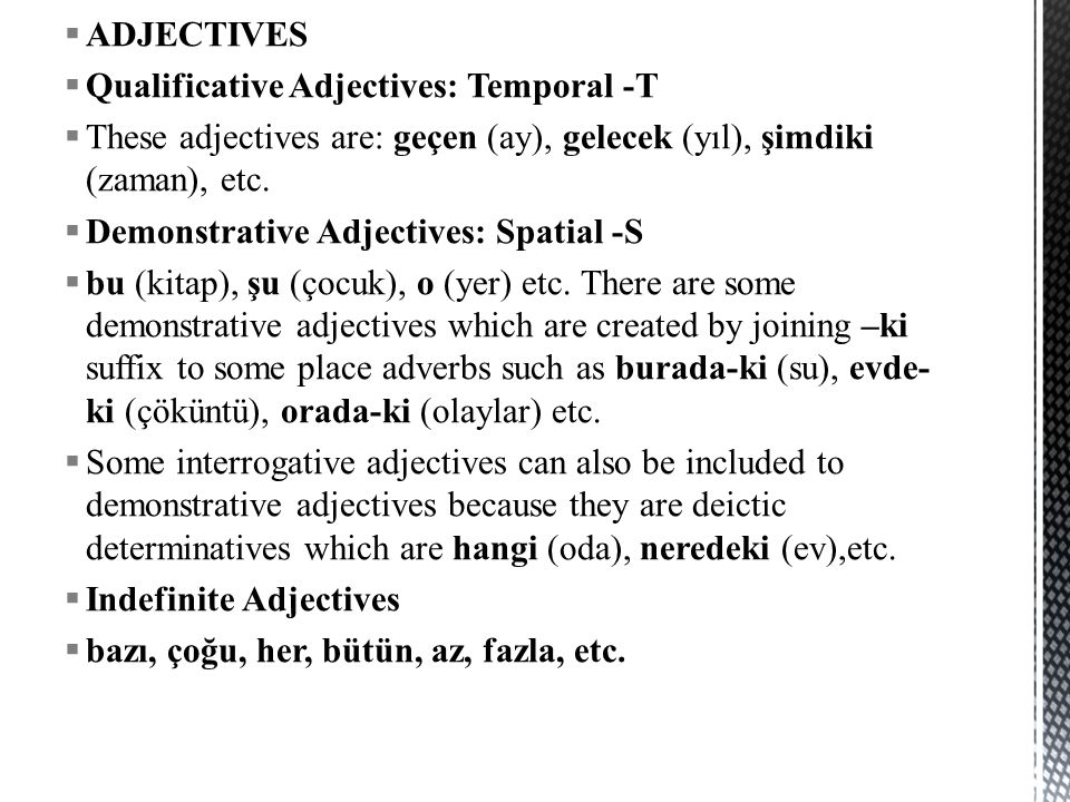  ADJECTIVES  Qualificative Adjectives: Temporal -T  These adjectives are: geçen (ay), gelecek (yıl), şimdiki (zaman), etc.