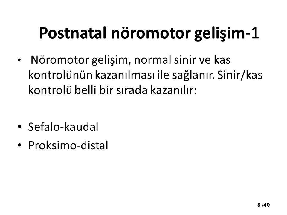 Postnatal nöromotor gelişim-1 Nöromotor gelişim, normal sinir ve kas kontrolünün kazanılması ile sağlanır. Sinir/kas kontrolü belli bir sırada kazanıl