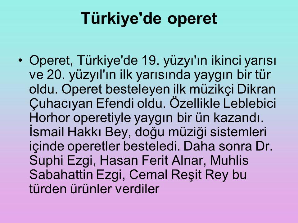 Türkiye'de operet Operet, Türkiye'de 19. yüzyı'ın ikinci yarısı ve 20. yüzyıl'ın ilk yarısında yaygın bir tür oldu. Operet besteleyen ilk müzikçi Dikr
