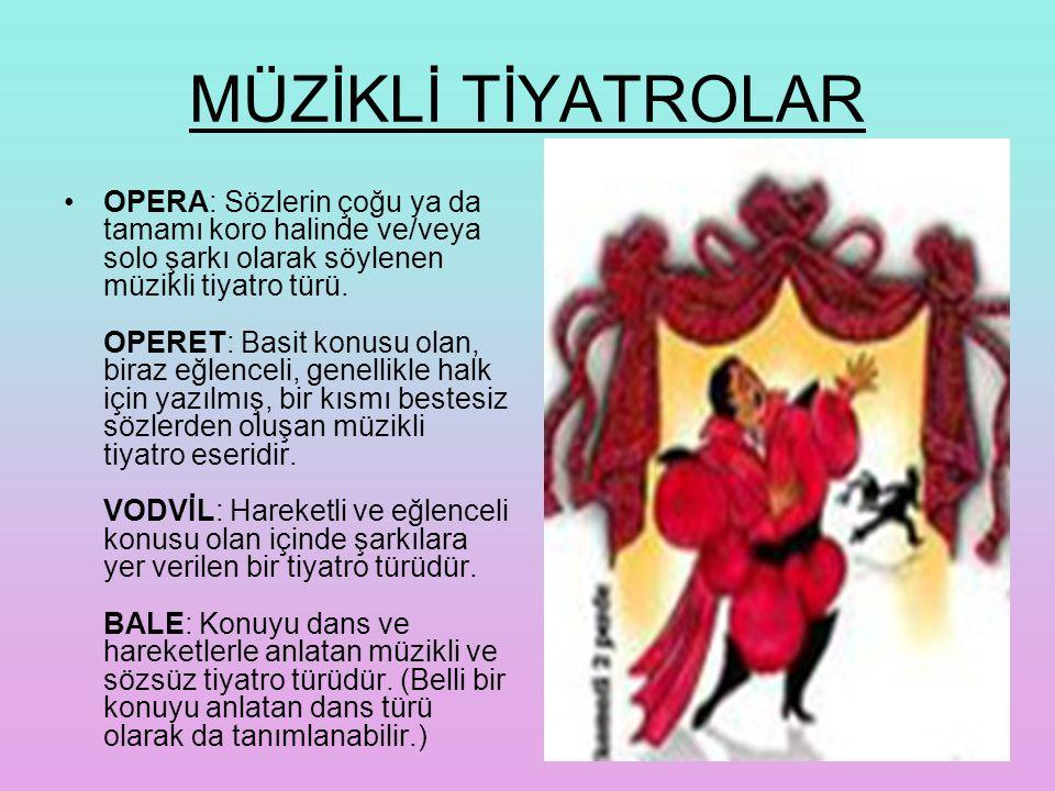 MÜZİKLİ TİYATROLAR OPERA: Sözlerin çoğu ya da tamamı koro halinde ve/veya solo şarkı olarak söylenen müzikli tiyatro türü.