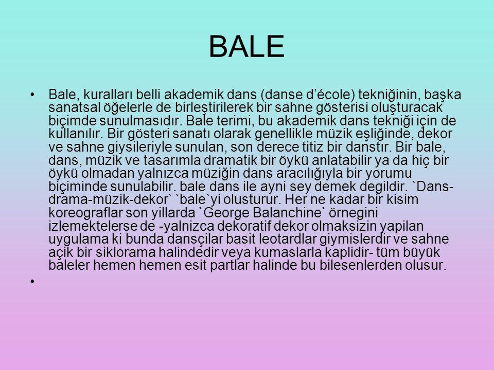 BALE Bale, kuralları belli akademik dans (danse d'école) tekniğinin, başka sanatsal öğelerle de birleştirilerek bir sahne gösterisi oluşturacak biçimde sunulmasıdır.