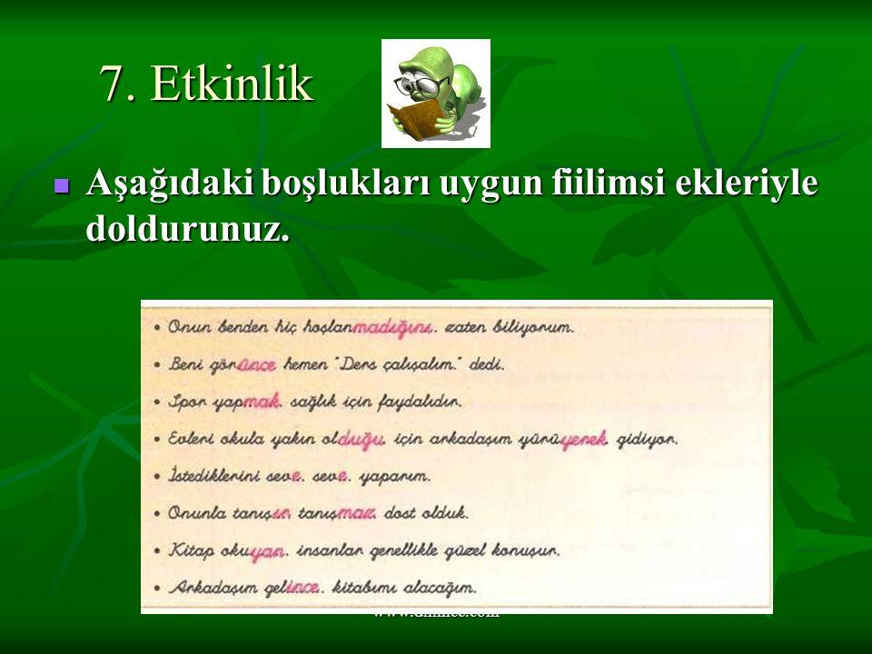 www.dilimce.com 7.Etkinlik Aşağıdaki boşlukları uygun fiilimsi ekleriyle doldurunuz.