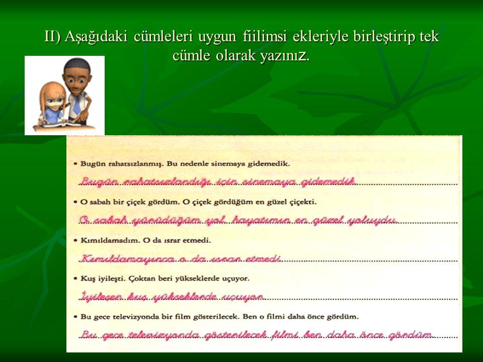 www.dilimce.com II) Aşağıdaki cümleleri uygun fiilimsi ekleriyle birleştirip tek cümle olarak yazını z.