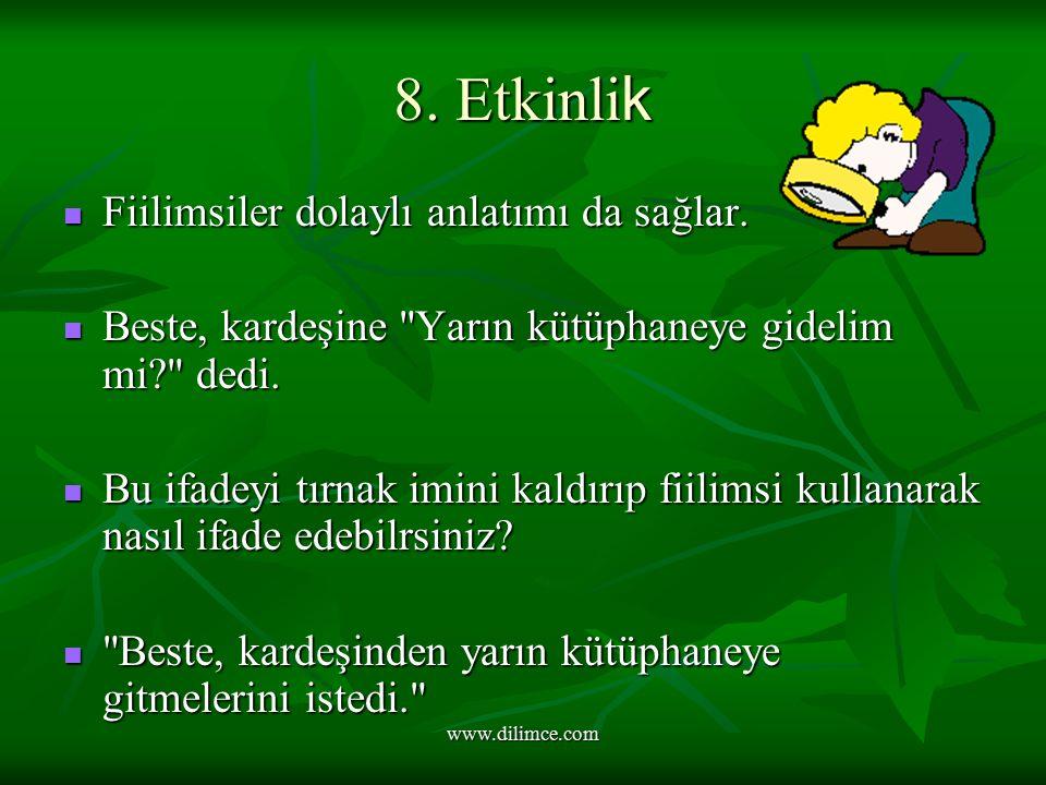 www.dilimce.com 8.Etkinli k Fiilimsiler dolaylı anlatımı da sağlar.