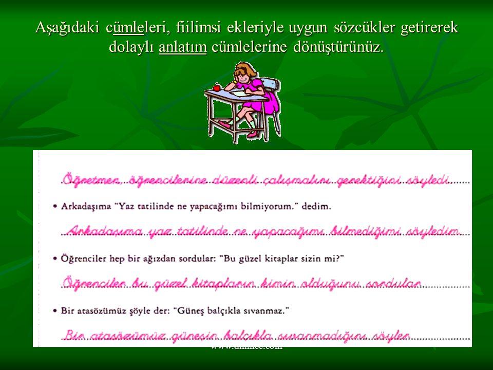 www.dilimce.com Aşağıdaki cümleleri, fiilimsi ekleriyle uygun sözcükler getirerek dolaylı anlatım cümlelerine dönüştürünüz.