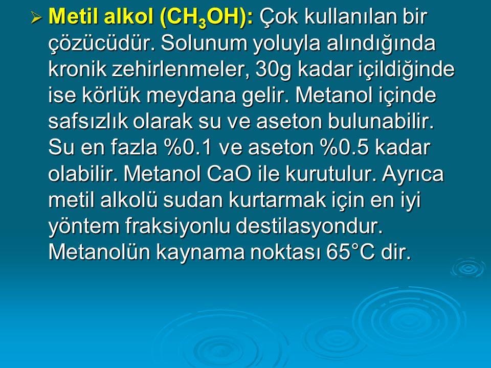  Metil alkol (CH 3 OH): Çok kullanılan bir çözücüdür.