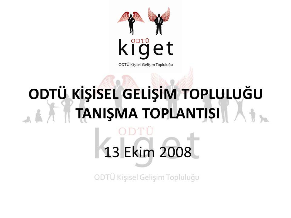 ODTÜ KİŞİSEL GELİŞİM TOPLULUĞU TANIŞMA TOPLANTISI 13 Ekim 2008