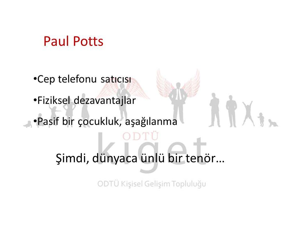 Paul Potts Cep telefonu satıcısı Fiziksel dezavantajlar Pasif bir çocukluk, aşağılanma Şimdi, dünyaca ünlü bir tenör…