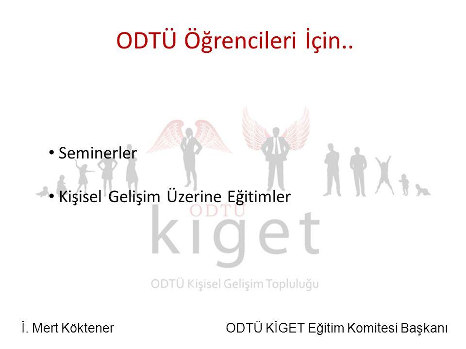 İ. Mert Köktener ODTÜ KİGET Eğitim Komitesi Başkanı ODTÜ Öğrencileri İçin..