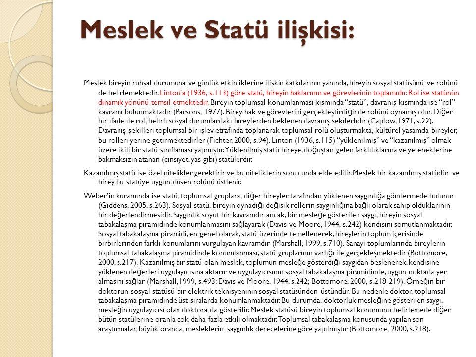 Meslek ve Statü ilişkisi: Meslek bireyin ruhsal durumuna ve günlük etkinliklerine iliskin katkılarının yanında, bireyin sosyal statüsünü ve rolünü de belirlemektedir.
