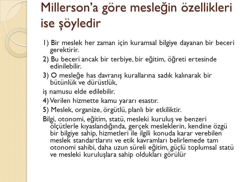 Millerson'a göre mesle ğ in özellikleri ise şöyledir 1) Bir meslek her zaman için kuramsal bilgiye dayanan bir beceri gerektirir.