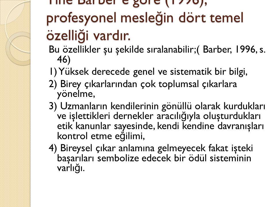 Yine Barber'e göre (1996), profesyonel mesle ğ in dört temel özelli ğ i vardır.