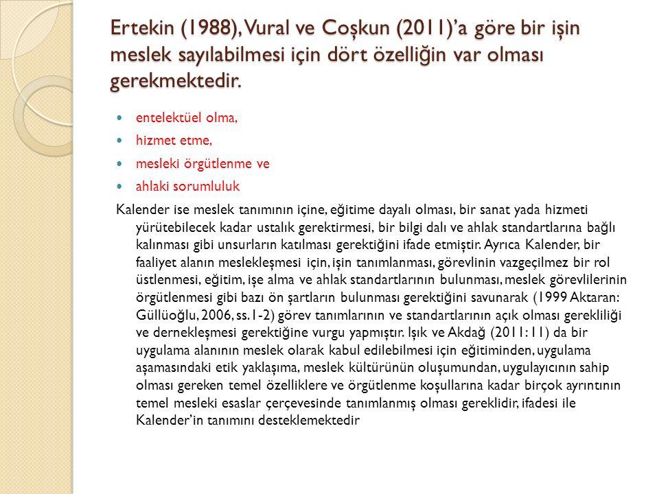 Ertekin (1988), Vural ve Coşkun (2011)'a göre bir işin meslek sayılabilmesi için dört özelli ğ in var olması gerekmektedir.