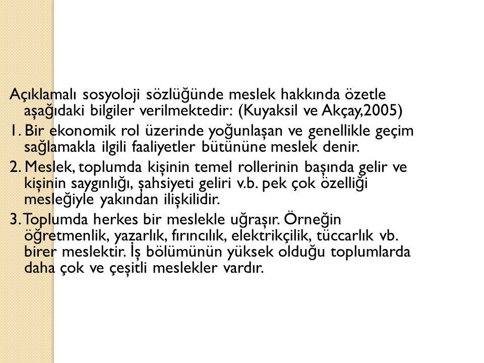 Açıklamalı sosyoloji sözlü ğ ünde meslek hakkında özetle aşa ğ ıdaki bilgiler verilmektedir: (Kuyaksil ve Akçay,2005) 1.