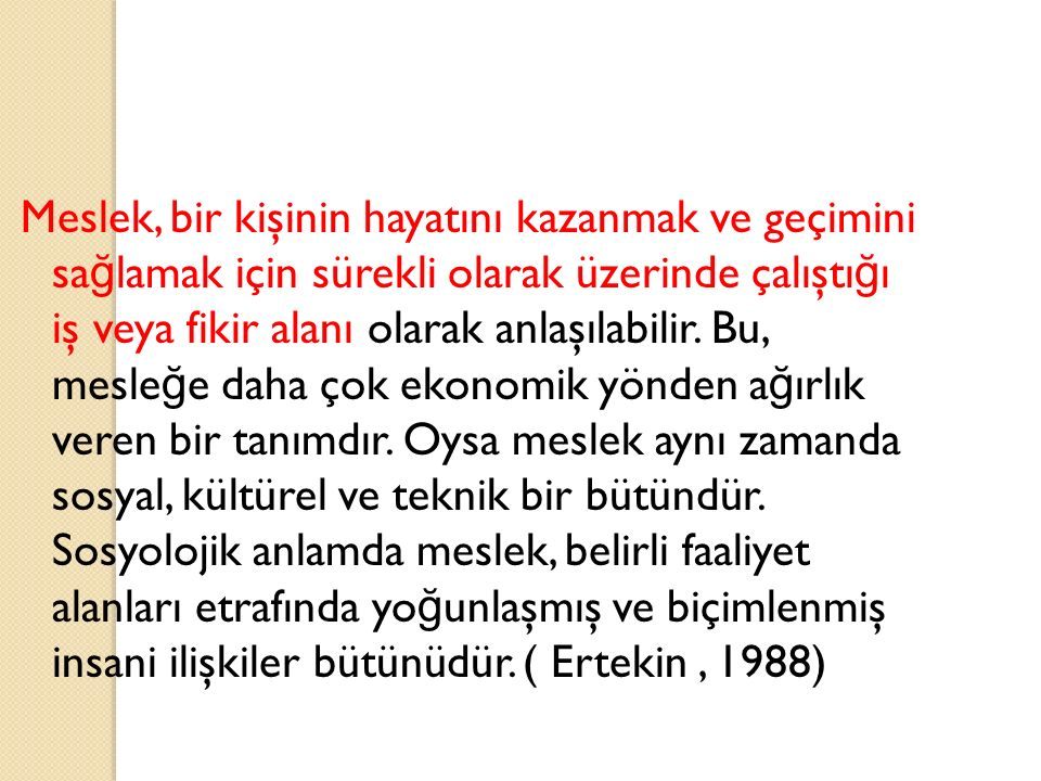 Batı dillerindeki 'profession', vocation' ya da 'occupation kavramları Türkçe'de meslek ve u ğ raş kavramı ile karşılanmaktadır.