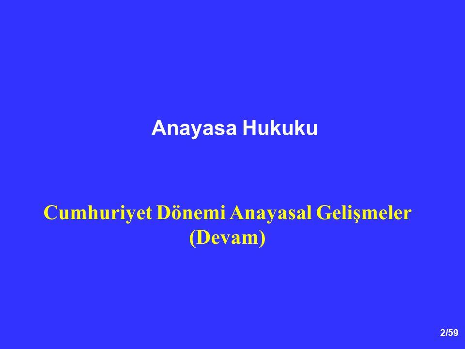 2/59 Anayasa Hukuku Cumhuriyet Dönemi Anayasal Gelişmeler (Devam)
