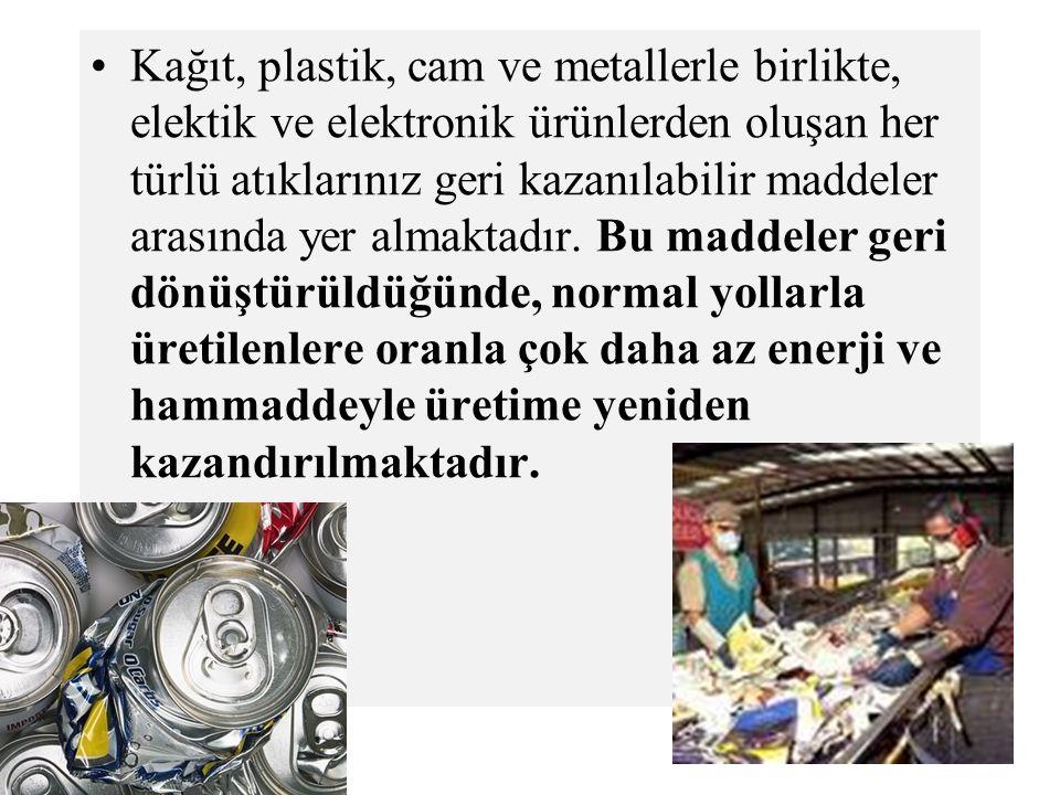 Kağıt, plastik, cam ve metallerle birlikte, elektik ve elektronik ürünlerden oluşan her türlü atıklarınız geri kazanılabilir maddeler arasında yer alm