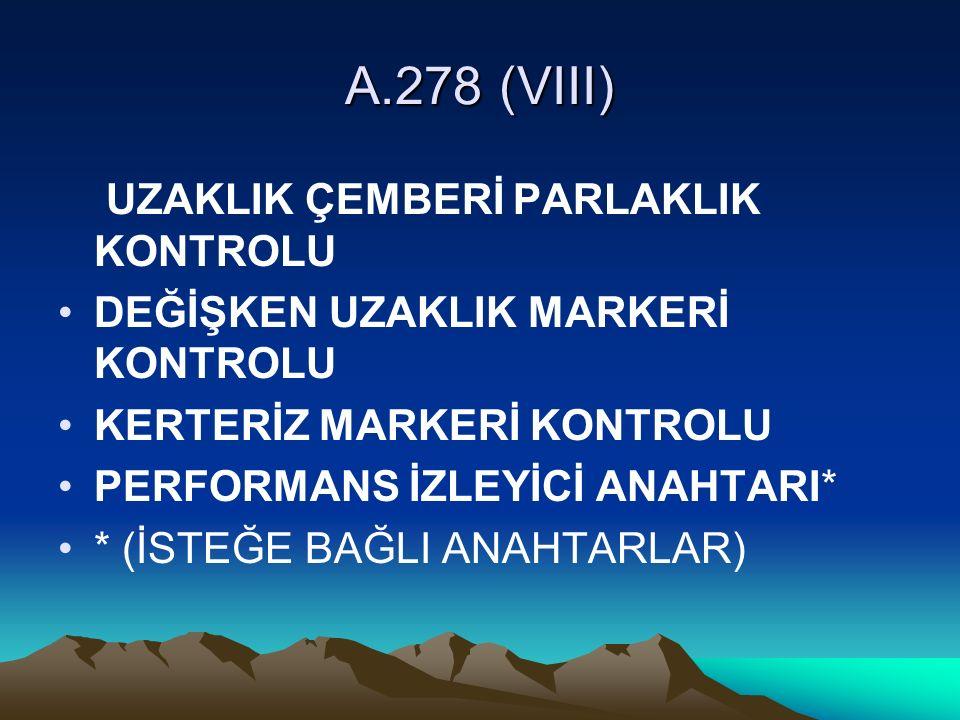 A.278 (VIII) UZAKLIK ÇEMBERİ PARLAKLIK KONTROLU DEĞİŞKEN UZAKLIK MARKERİ KONTROLU KERTERİZ MARKERİ KONTROLU PERFORMANS İZLEYİCİ ANAHTARI* * (İSTEĞE BAĞLI ANAHTARLAR)