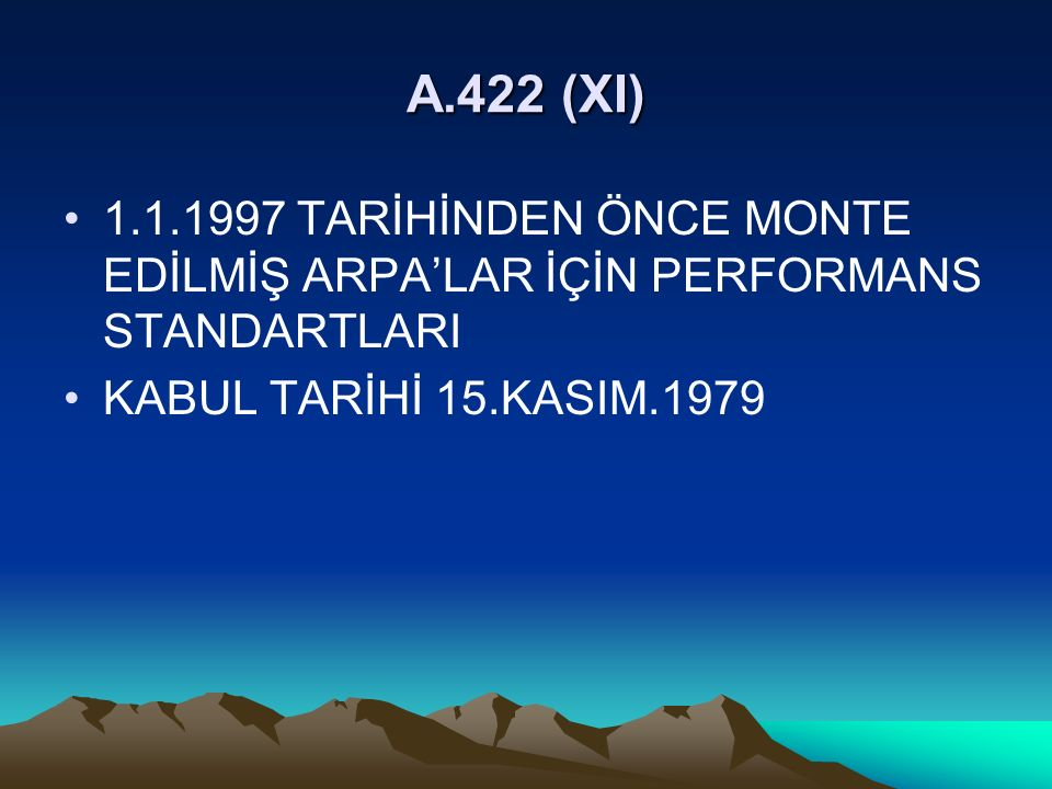 A.422 (XI) 1.1.1997 TARİHİNDEN ÖNCE MONTE EDİLMİŞ ARPA'LAR İÇİN PERFORMANS STANDARTLARI KABUL TARİHİ 15.KASIM.1979