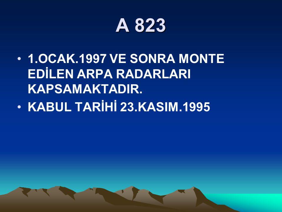 A 823 1.OCAK.1997 VE SONRA MONTE EDİLEN ARPA RADARLARI KAPSAMAKTADIR. KABUL TARİHİ 23.KASIM.1995