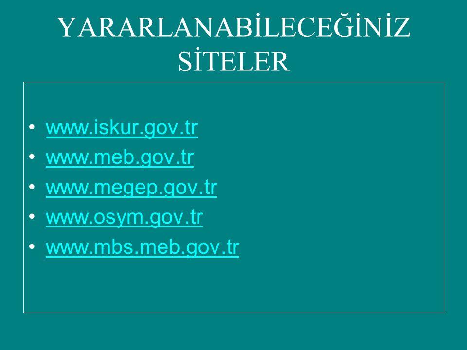 YARARLANABİLECEĞİNİZ SİTELER www.iskur.gov.tr www.meb.gov.tr www.megep.gov.tr www.osym.gov.tr www.mbs.meb.gov.tr