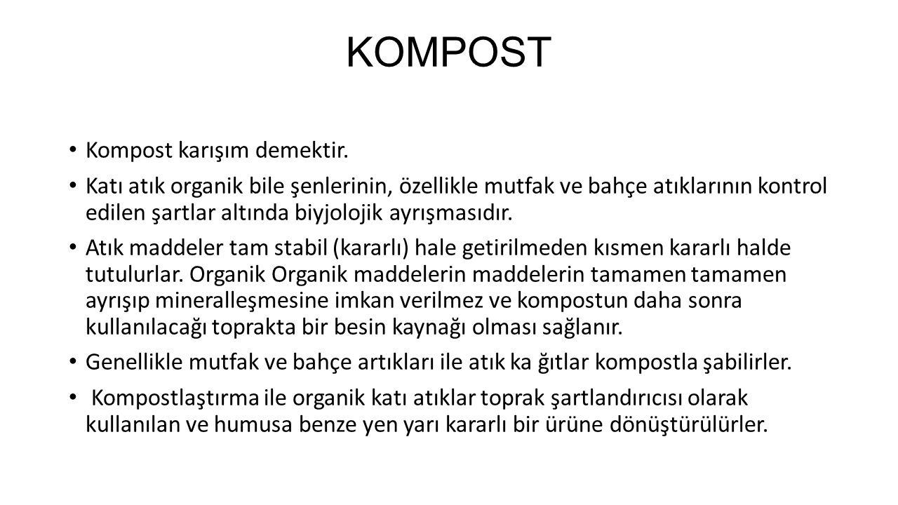 KOMPOST Kompost karışım demektir. Katı atık organik bile şenlerinin, özellikle mutfak ve bahçe atıklarının kontrol edilen şartlar altında biyjolojik a