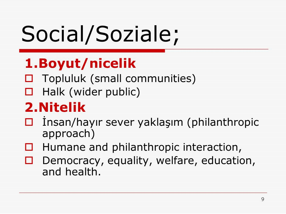 9 Social/Soziale; 1.Boyut/nicelik  Topluluk (small communities)  Halk (wider public) 2.Nitelik  İnsan/hayır sever yaklaşım (philanthropic approach)  Humane and philanthropic interaction,  Democracy, equality, welfare, education, and health.