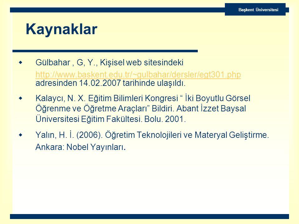 Kaynaklar  Gülbahar, G, Y., Kişisel web sitesindeki http://www.baskent.edu.tr/~gulbahar/dersler/egt301.php adresinden 14.02.2007 tarihinde ulaşıldı.h