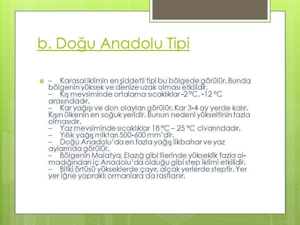 b. Doğu Anadolu Tipi  – Karasal iklimin en şiddetli tipi bu bölgede görülür. Bunda bölgenin yüksek ve denize uzak olması etkilidir. – Kış mevsiminde
