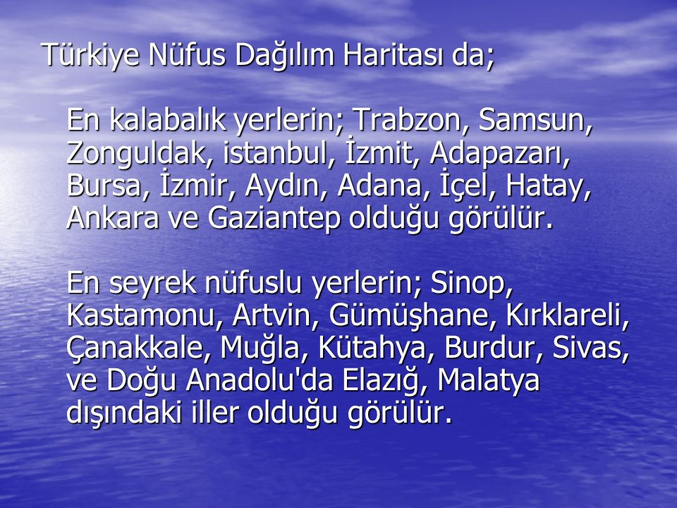 Türkiye Nüfus Dağılım Haritası da; En kalabalık yerlerin; Trabzon, Samsun, Zonguldak, istanbul, İzmit, Adapazarı, Bursa, İzmir, Aydın, Adana, İçel, Ha