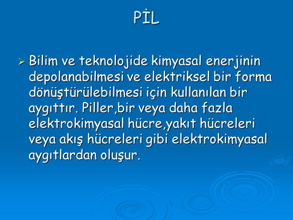 PİL BBBBilim ve teknolojide kimyasal enerjinin depolanabilmesi ve elektriksel bir forma dönüştürülebilmesi için kullanılan bir aygıttır.