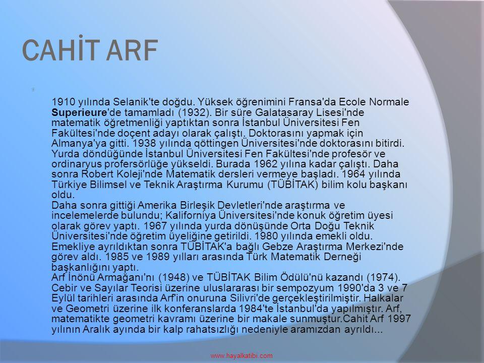 CAHİT ARF  1910 yılında Selanik'te doğdu. Yüksek öğrenimini Fransa'da Ecole Normale Superieure'de tamamladı (1932). Bir süre Galatasaray Lisesi'nde m