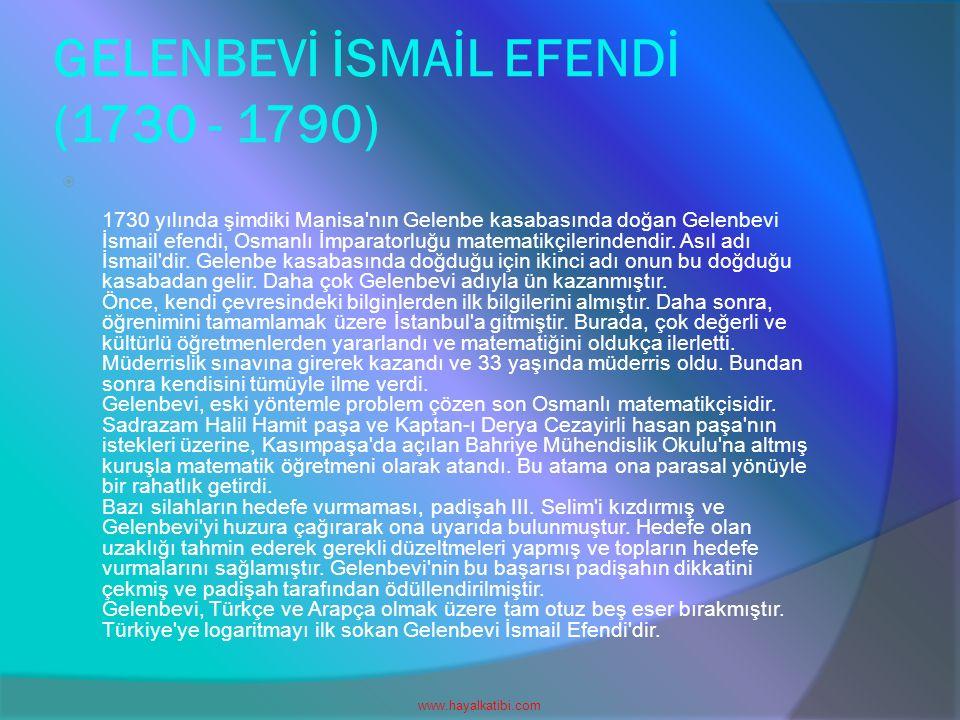 GELENBEVİ İSMAİL EFENDİ (1730 - 1790)  1730 yılında şimdiki Manisa'nın Gelenbe kasabasında doğan Gelenbevi İsmail efendi, Osmanlı İmparatorluğu matem
