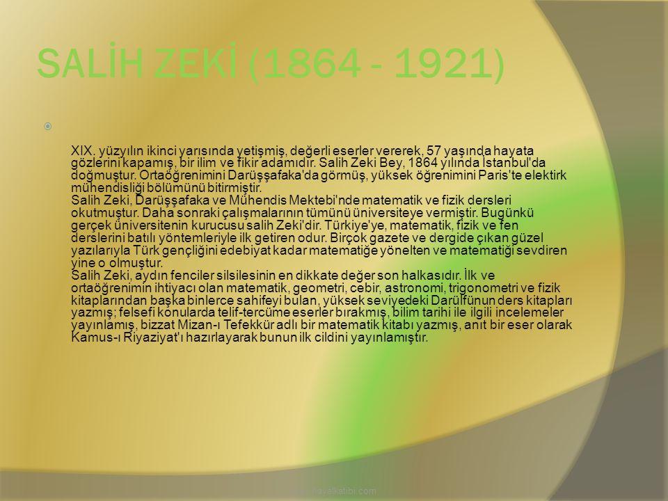 SALİH ZEKİ (1864 - 1921)  XIX. yüzyılın ikinci yarısında yetişmiş, değerli eserler vererek, 57 yaşında hayata gözlerini kapamış, bir ilim ve fikir ad