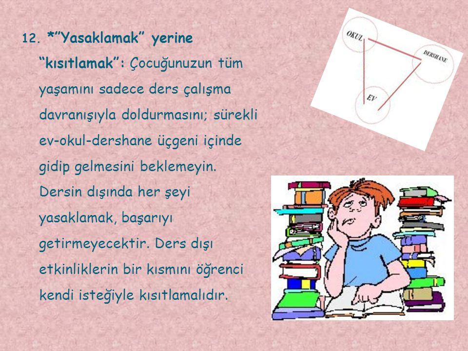 11. *Ders çalışma davranışını önemseyin: Az sayıda da olsa bazı öğrencilerimiz ders çalışırken evdekilerin yeterli özeni göstermediğini belirtmektedir
