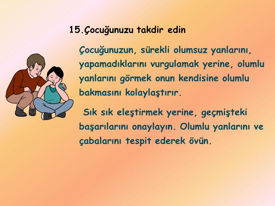 14. Çocuğa, sınavların onun kişiliğini değerlendiren bir ölçü olmadığı, kazanmak kadar kaybetmenin de hayatın bir parçası olduğu, hayatın sonu olmadığ