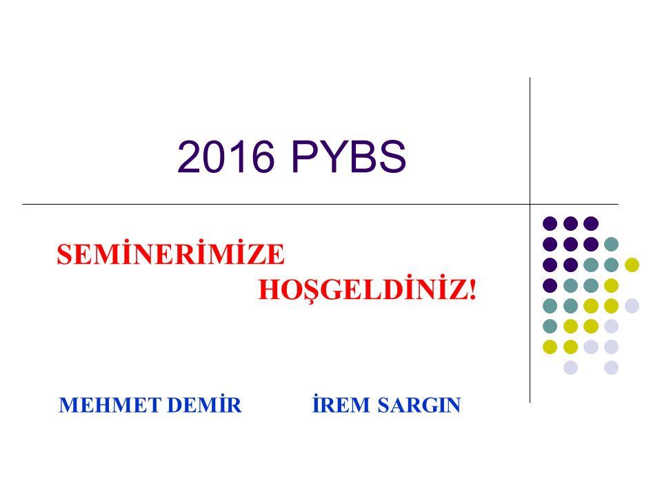 2016 PYBS SEMİNERİMİZE HOŞGELDİNİZ! MEHMET DEMİRİREM SARGIN
