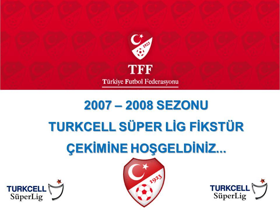 2007 – 2008 SEZONU TURKCELL SÜPER LİG FİKSTÜR ÇEKİMİNE HOŞGELDİNİZ...