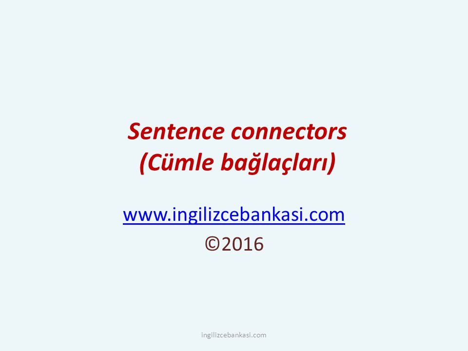 Sentence connectors (Cümle bağlaçları) www.ingilizcebankasi.com ©2016 ingilizcebankasi.com