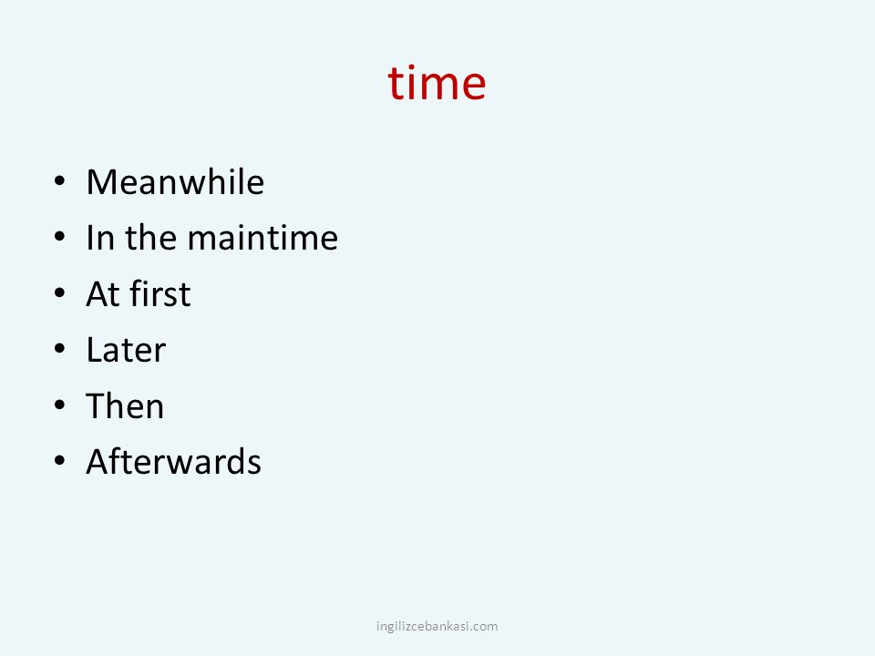 time Meanwhile In the maintime At first Later Then Afterwards ingilizcebankasi.com