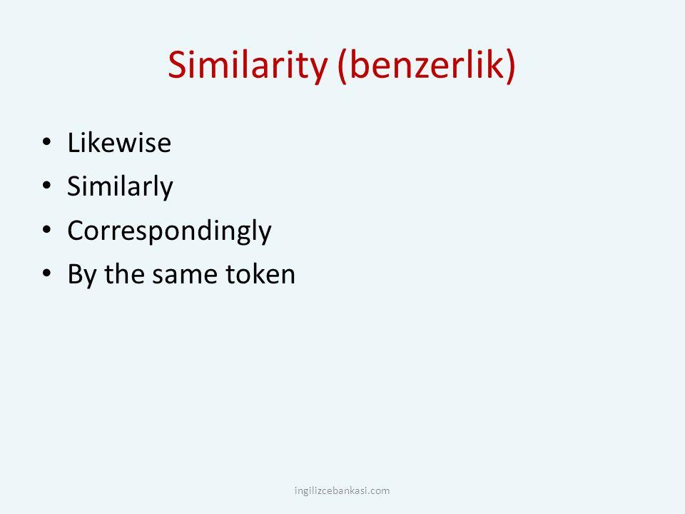 Similarity (benzerlik) Likewise Similarly Correspondingly By the same token ingilizcebankasi.com